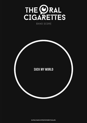バンド・スコア THE ORAL CIGARETTES「SUCK MY WORLD」 の画像
